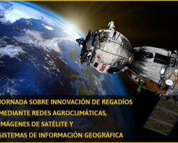 JORNADA SOBRE INNOVACIÓN DE REGADÍOS MEDIANTE REDES AGROCLIMÁTICAS, IMÁGENES DE SATÉLITE Y SISTEMAS DE INFORMACIÓN GEOGRÁFICA.